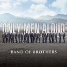 Only Men Aloud Band of Brothers