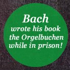 Bach wrote his book the Orgelbuchen while in priso