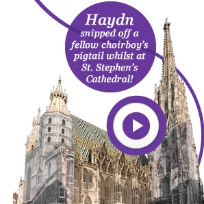 Haydn snipped off a fellow choirboy's pigtail whilst at St. Stephen's Cathedral