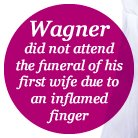 Wagner did not attend the funeral of his first wif