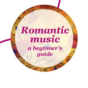Romantic music a beginner's  guide